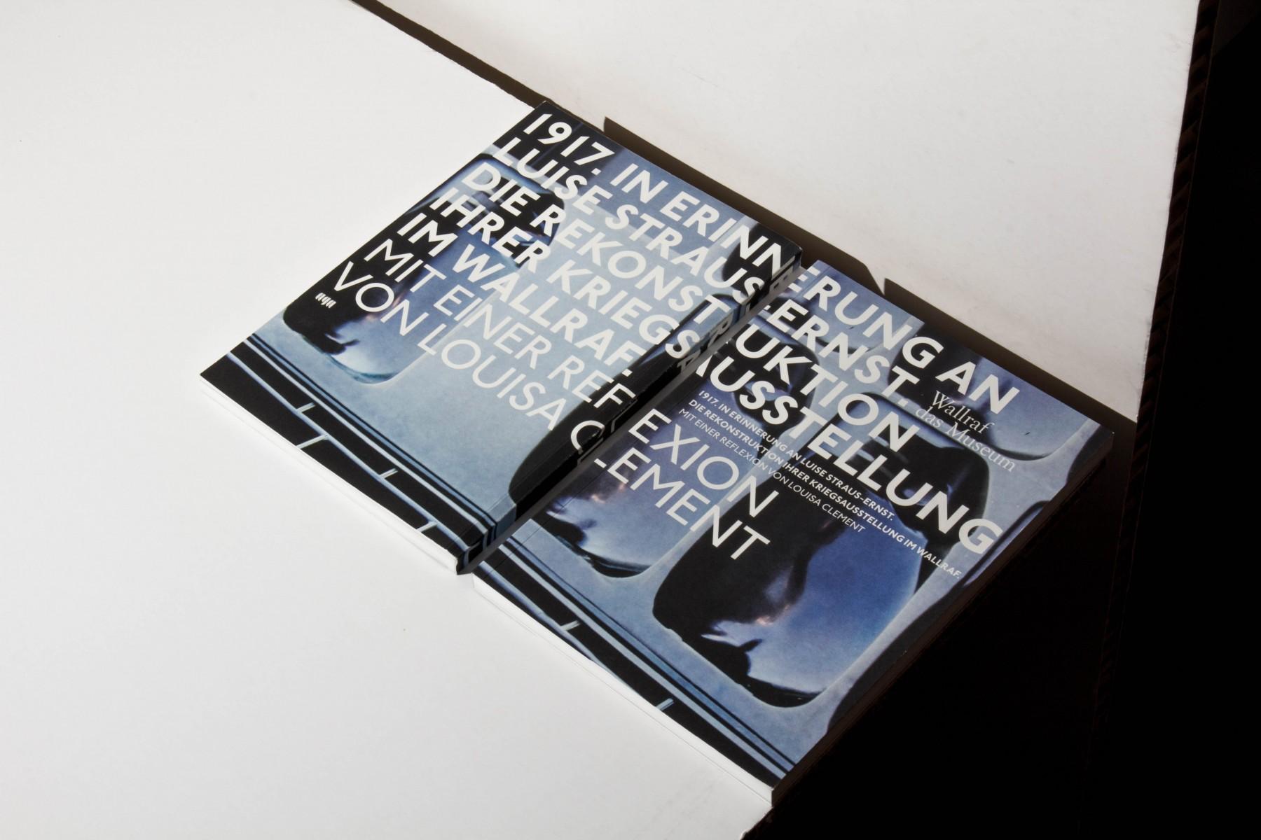 1917 – In Erinnerung an Luise Straus-Ernst. Die Rekonstruktion ihrer Kriegsausstellung im Wallraf. Mit einer Reflexion von Louisa Clement